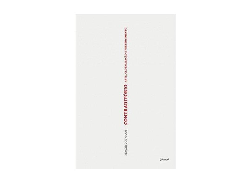 Contraditório: arte, globalização e pertencimento - Moacir Dos Anjos - 9788555910395