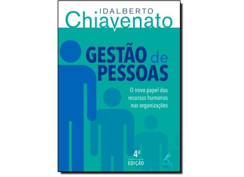Gestão de Pessoas - 4ª Ed. 2014 - Chiavenato, Idalberto; Chiavenato, Idalberto; Chiavenato, Idalberto - 9788520437612