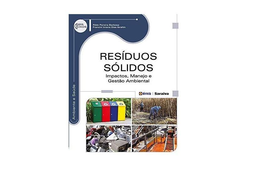 Resíduos Sólidos: Impactos, Manejo e Gestão Ambiental - Série Eixos - Rildo Pereira Barbosa, Francini Imene Dias Ibrahin - 9788536508665