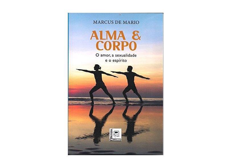 Alma e Corpo . O Amor, a Sexualidade e o Espírito - Marcus De Mario - 9788581830964