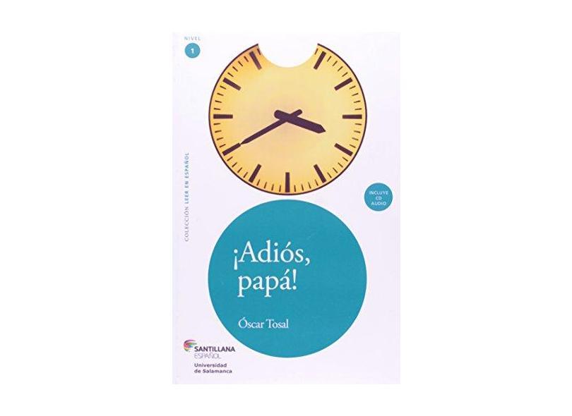 Leer en Español: ¡Adiós Papá! - Nível 1 - Oscar Tosal - 9788516073558