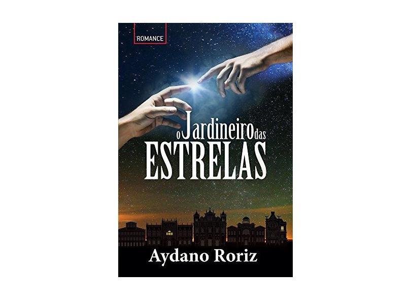 O Jardineiro das Estrelas - Aydano Roriz - 9788579604744