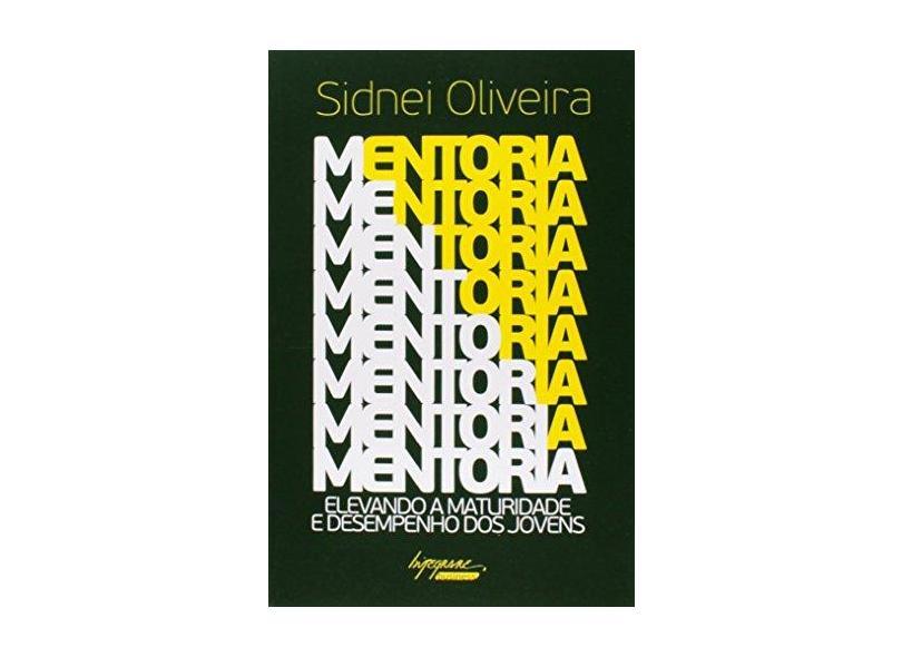 Mentoria - Elevando A Maturidade e Desempenho Dos Jovens - Oliveira, Sidnei - 9788582110706