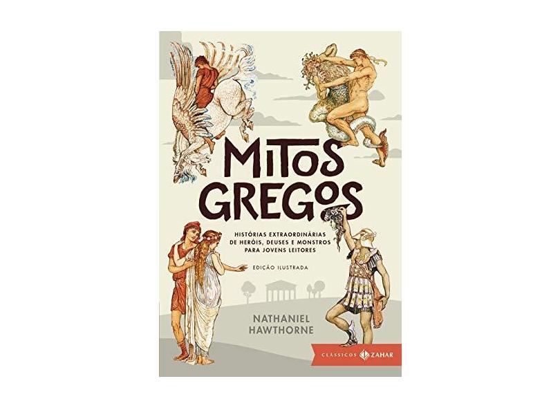 Mitos Gregos: Histórias Extraordinárias de Heróis, Deuses e Monstros Para Jovens Leitores - Edição Ilustrada - Nathaniel Hawthorne - 9788537815878