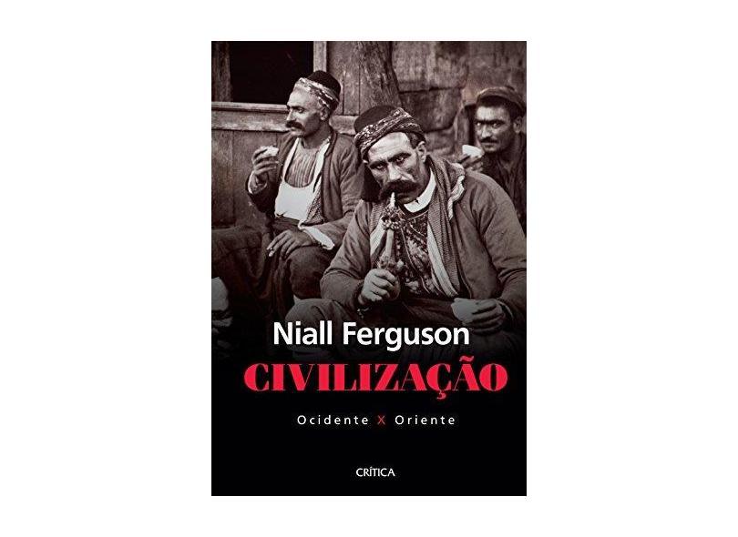 Civilização - Ocidente X Oriente - Ferguson, Niall - 9788542208702