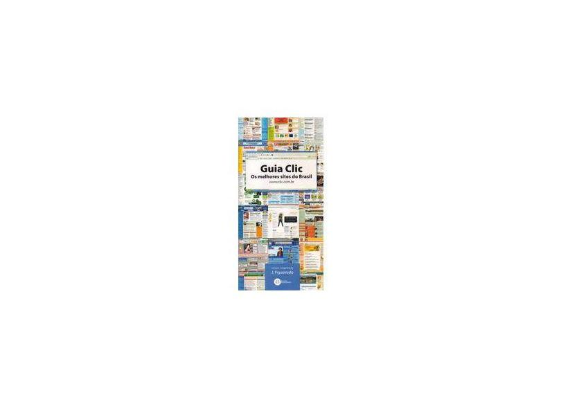 Guia Clic Os Melhores Sites do Brasil - Figueredo J. - 9788576151364