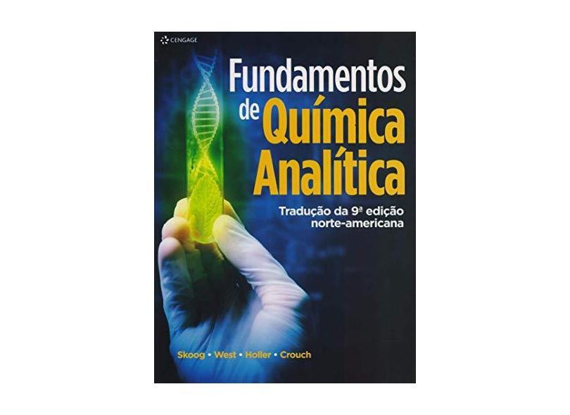 Fundamentos de Química Analítica - 9ª Ed. 2014 - Holler, F. James; Skoog, Douglas A.; West, Donald M. - 9788522116607