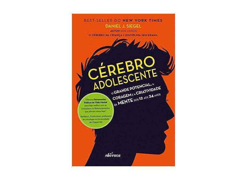Cérebro Adolescente: O Grande Potencial, a Coragem e a Criatividade da Mente dos 12 Aos 24 Anos - Daniel J. Siegel - 9788584441594