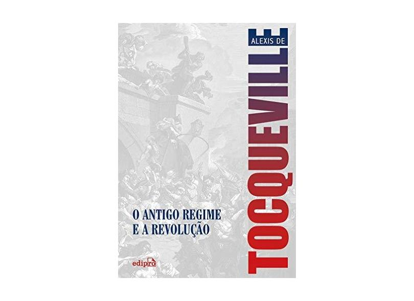 Antigo Regime e a Revolução, O - Alexis De Tocqueville - 9788572839822