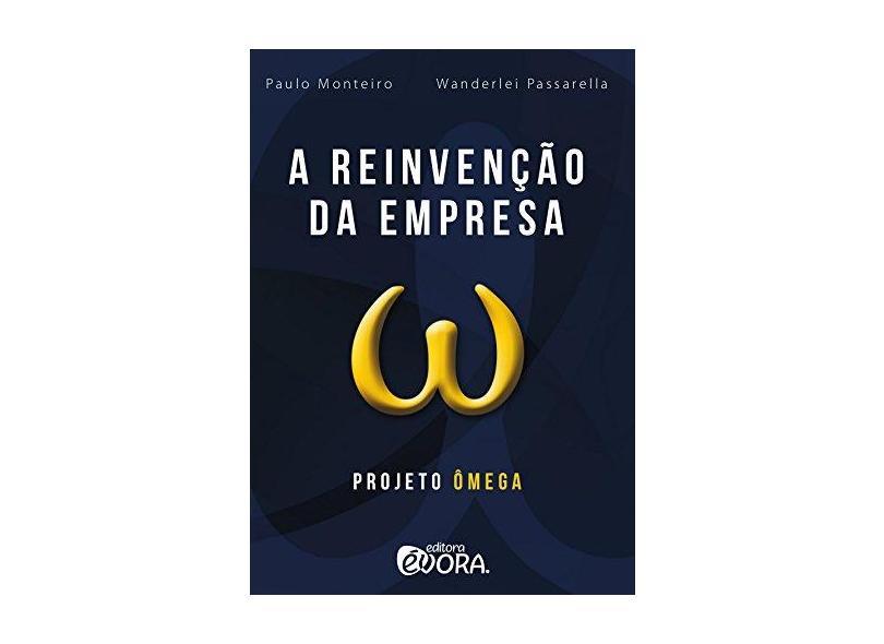 A Reinvenção Da Empresa: Projeto Ômega - Paulo Monteiro - 9788584611126