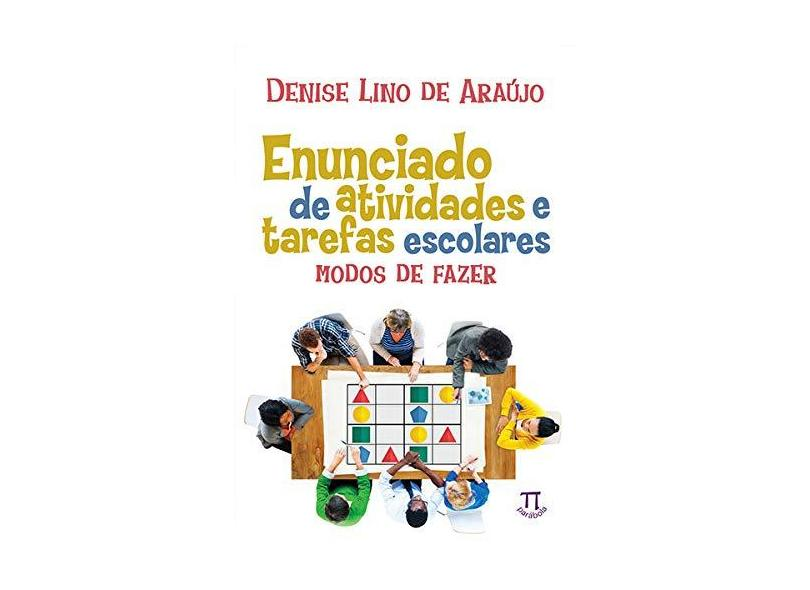 "Enunciado De Atividades E Tarefas Escolares - ""araujo, Denise Lino De"" - 9788579341311"
