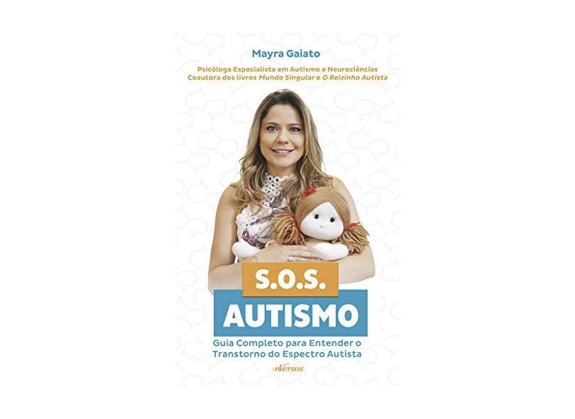 SOS Autismo: Guia completo para entender o Transtorno do Espectro Autista - Mayra Gaiato - 9788554862084