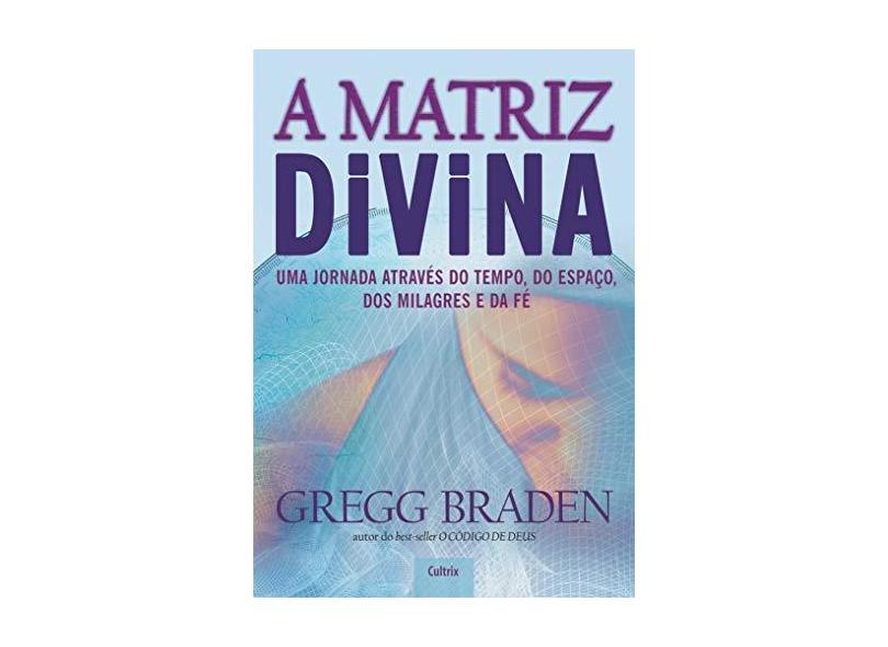A Matriz Divina - Braden, Gregg - 9788531610141