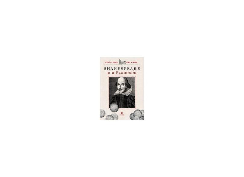 Shakespeare e a Economia - Franco, Gustavo H.b.; Farnam, Henry W. - 9788537801758