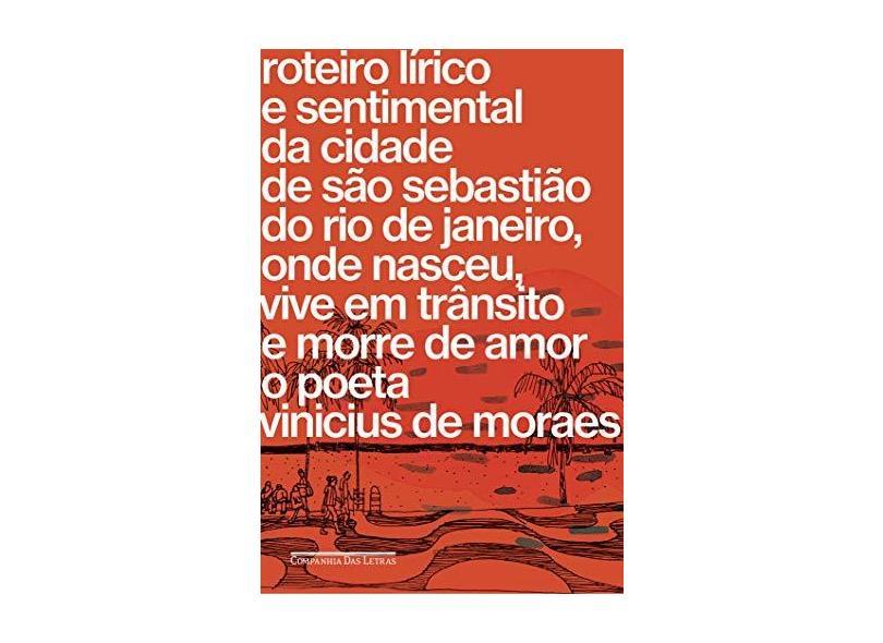 Roteiro Lírico E Sentimental Da Cidade De São Sebastião Do Rio De Janeiro, Onde Nasceu, Vive Em Trânsito E Morre De Amor - Moraes,vinícius De - 9788535931655