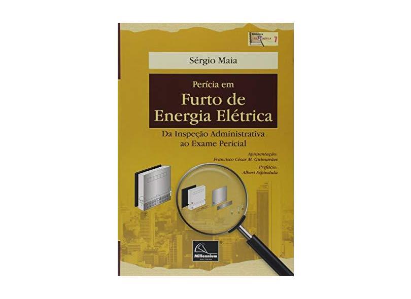 Perícia em Furto de Energia Elétrica – da Inspeção Administrativa ao Exame Pericial - Sérgio Maia - 9788576253662