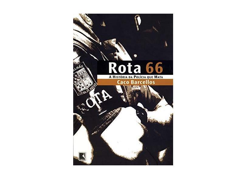Rota 66 - A História da Polícia que Mata - Barcellos, Caco - 9788501065261