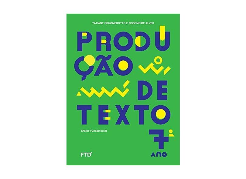 Produção de texto - 7º ano - Tatiane Brugnerotto - 9788596011655