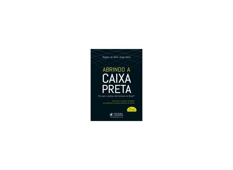Abrindo a caixa preta: por que a justiça não funciona no Brasil? - Nagibe De Melo Jorge Neto - 9788544218310