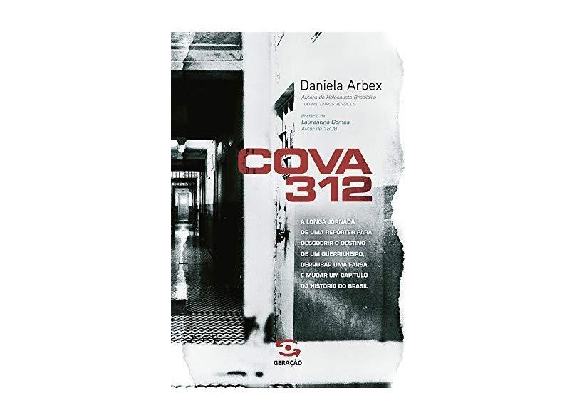 Cova 312 - A Longa Jornada de Uma Repórter Para Descobrir o Destino de Um Guerrilheiro... - Arbex, Daniela - 9788581302737