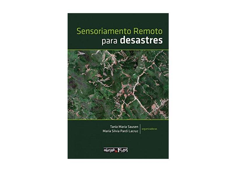 Sensoriamento Remoto Para Desastres - Sausen, Tania Maria; Pardi Lacruz, María Silvia - 9788579751752