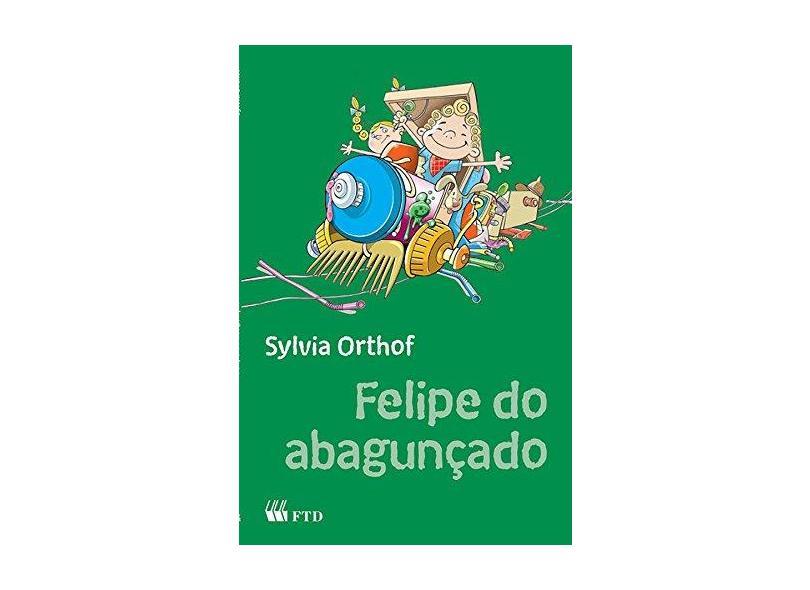 Felipe do Abagunçado - Coleção Terceiras Histórias - Orthoff,sylvia - 9788532269645