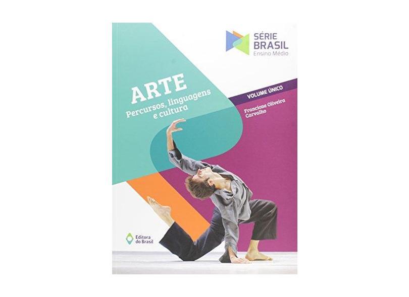 Arte - Percursos, Linguagens e Cultura - Francione Oliveira Carvalho; - 9788510061261