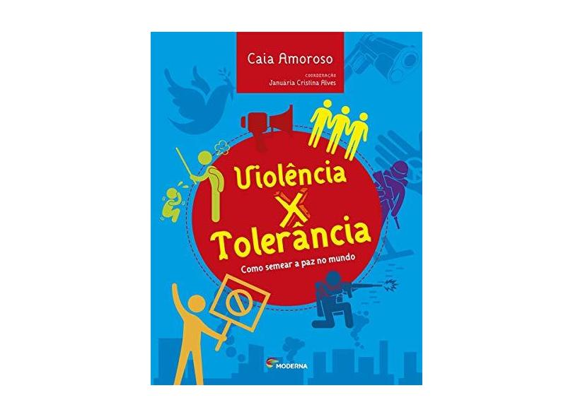 Violência X Tolerância - Como Semear A Paz No Mundo - Amoroso,caia - 9788516107062