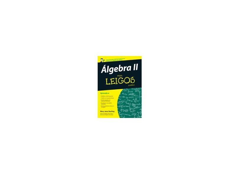 Álgebra II: Para Leigos - Mary Jane Sterling, Andréa Dorce - 9788576086963