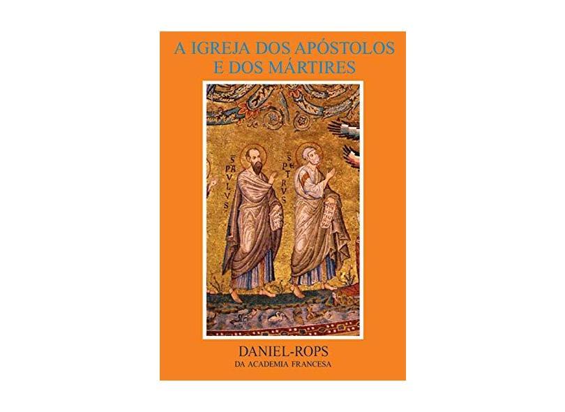 A Igreja dos Apóstolos e dos Mártires - Daniel-rops Henri - 9788574650036