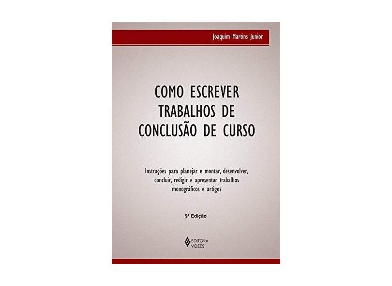 Como Escrever Trabalhos de Conclusão de Curso - Martins Junior, Joaquim - 9788532636034