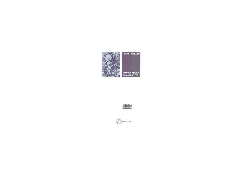 Freud - A Trama dos Conceitos - Col. Estudos 81 - Mezan, Renato - 9788527301473