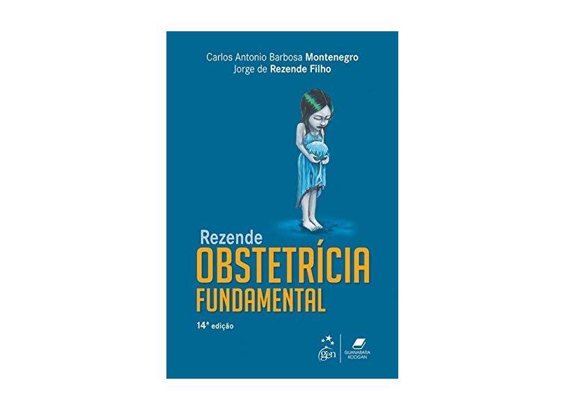REZENDE OBSTETRICIA FUNDAMENTAL - Montenegro, Carlos Antonio Barbosa / Rezende Filho, Jorge De - 9788527732574