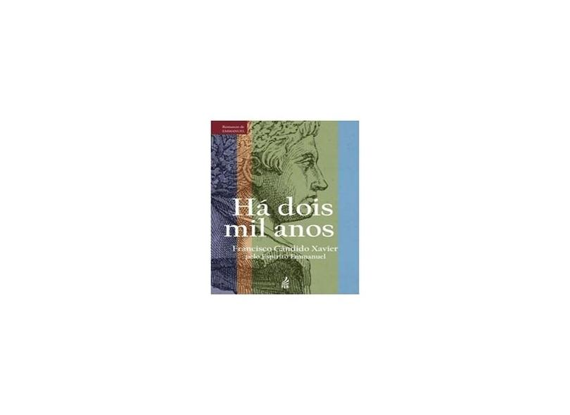 Há Dois Mil Anos - 49ª Ed. 2013 - Xavier, Francisco Candido - 9788573286977