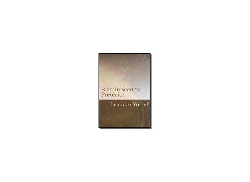 Reminiscência Pretérita - Leandro Yossef - 9781502950802