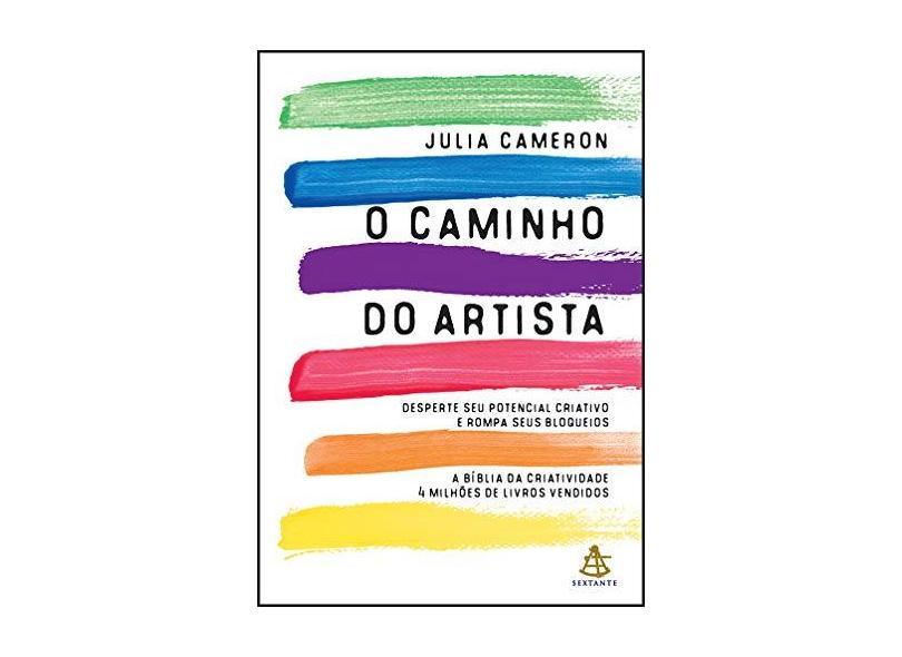 O Caminho do Artista – Desperte Seu Potencial Criativo e Rompa Seus Bloqueios - Cameron, Julia - 9788543105543