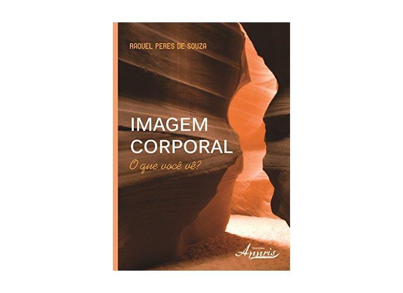 Imagem Corporal. O que Você Vê? - Raquel Peres De Souza - 9788581926759