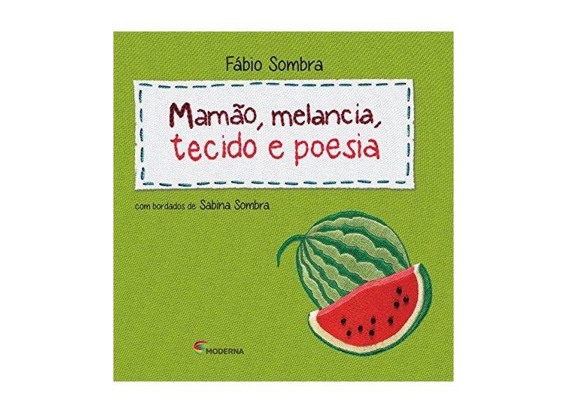Mamão, Melancia, Tecido E Poesia - Fábio Sombra - 9788516084424