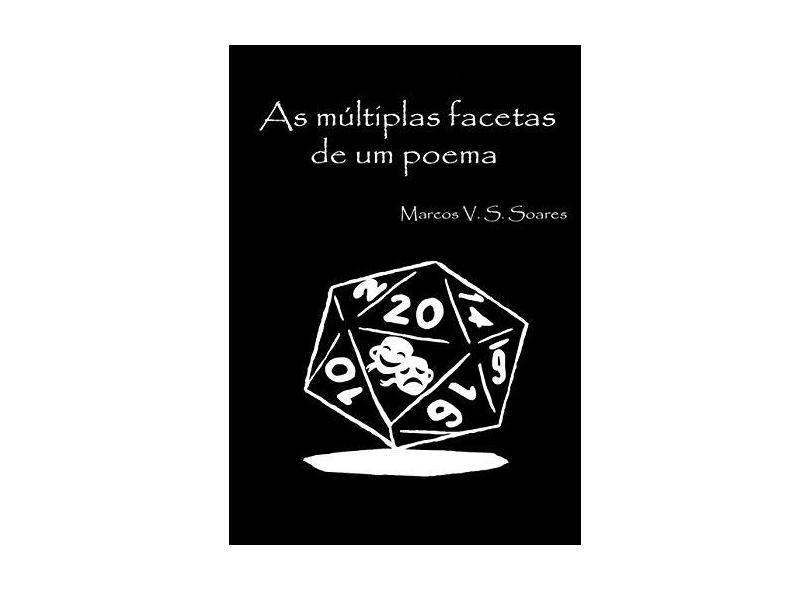 As Múltiplas Facetas de Um Poema - Marcos V. S. Soares - 9788556976581