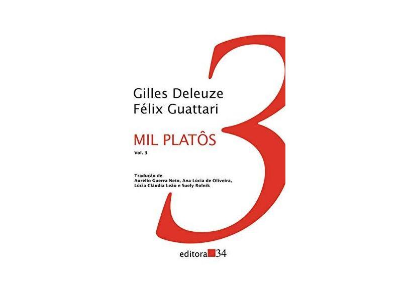 Mil Platos Vol. 3 - Capitalismo e Esquizofrenia - Deleuze, Gilles - 9788573260175