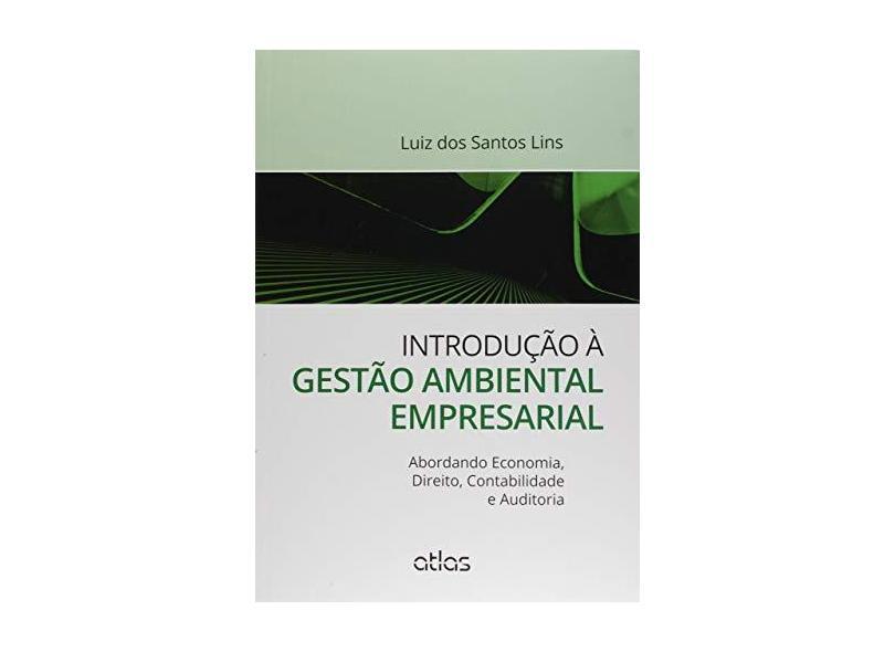 Introdução À Gestão Ambiental Empresarial - Abordando Economia, Direito, Contabilidade e Auditoria - Lins, Luiz Dos Santos - 9788597001075