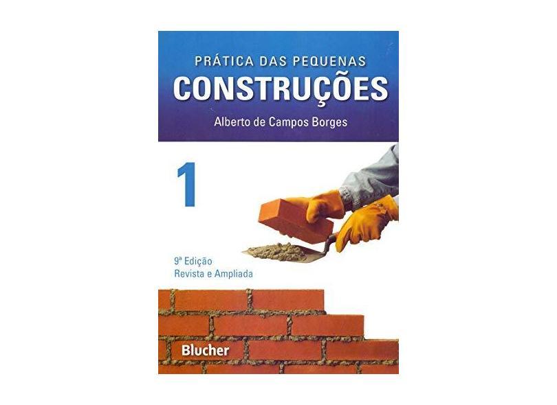 Prática das Pequenas Construções - Vol. 1 - Borges, Alberto De Campos - 9788521204817