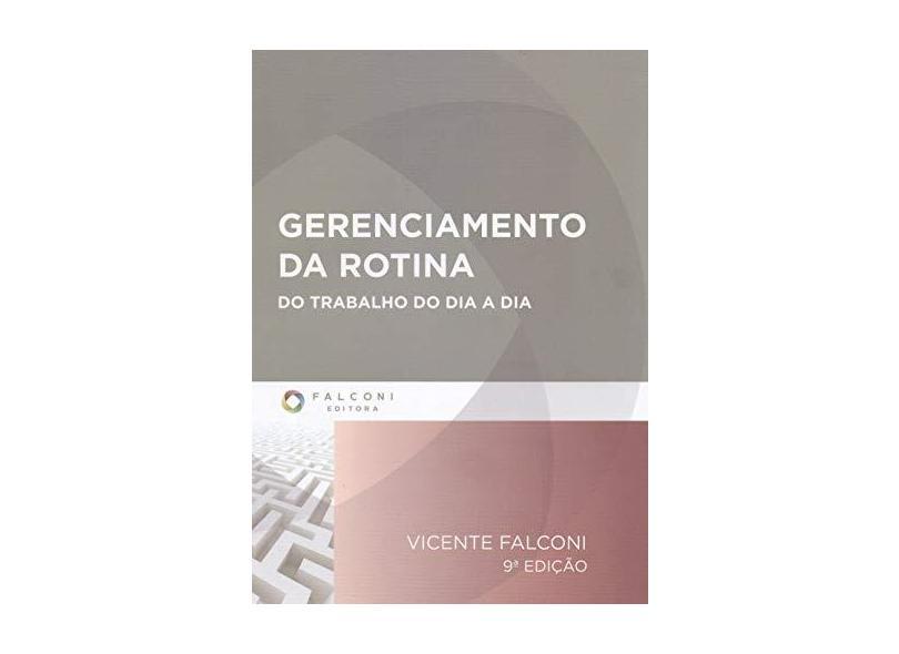 Gerenciamento da Rotina do Trabalho do Dia - A - Dia - 9 Edª. 2014 - Campos, Vicente Falconi - 9788598254562