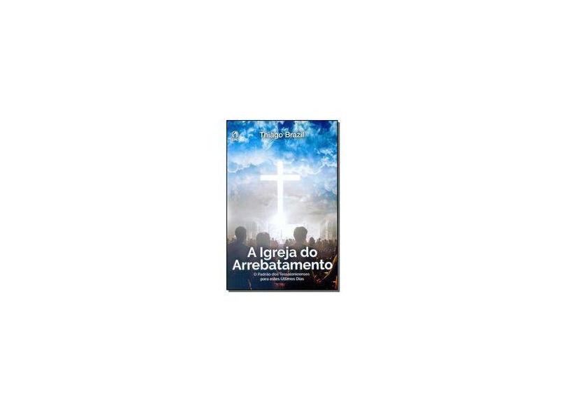 A Igreja do Arrebatamento - Thiago Brazil - 9788526315495