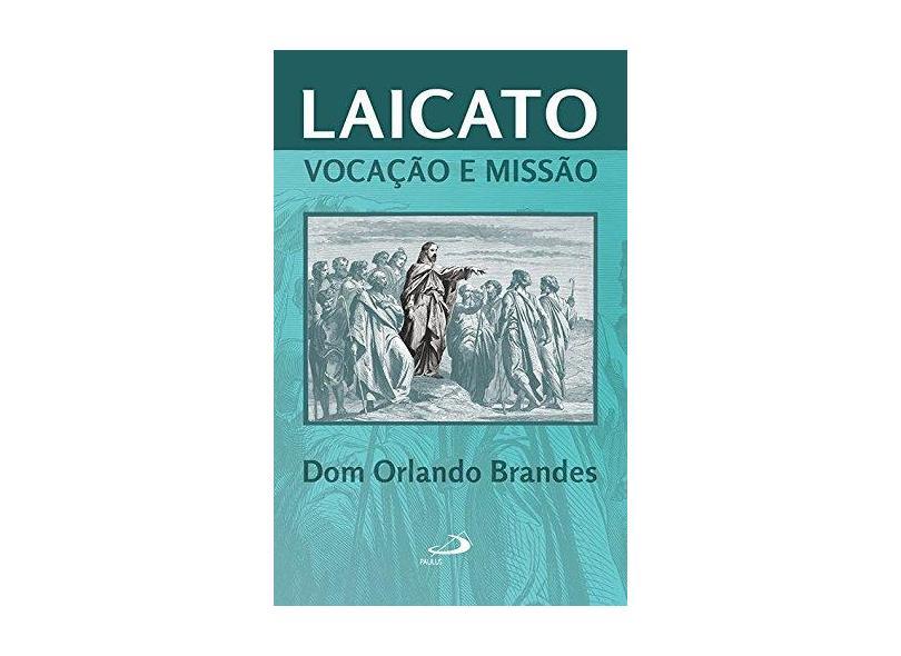 Laicato: Vocação e Missão - Dom Orlando Brandes - 9788534947350