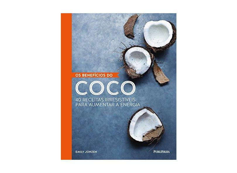 Os Benefícios do Coco - Emily Jonzen - 9788568684825
