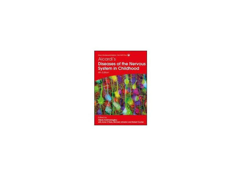 AICARDIS DISEASES OF THE NERVOUS SYSTEM IN CHILDHOOD - Alexis Arzimanoglou, Anne O' Hare, Michael Johnston, Robert A. Ouvrier - 9781909962804