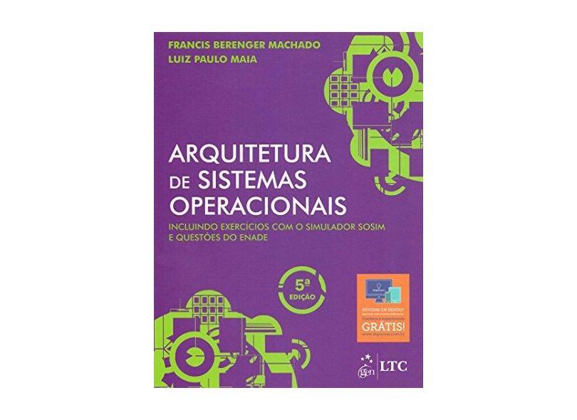 Arquitetura de Sistemas Operacionais - 5ª Ed. 20013 - Maia, Luiz Paulo; Machado, Francis Berenger - 9788521622109