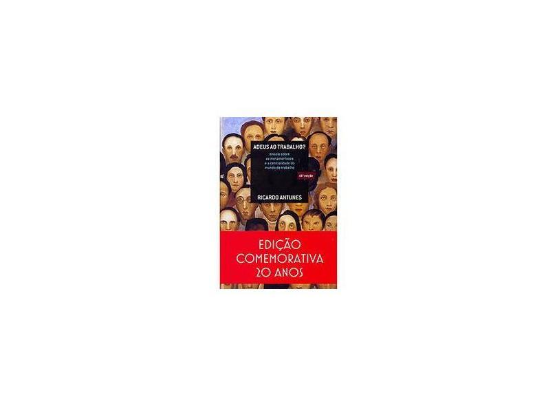 Adeus ao Trabalho? Ensaio Sobre As Metamorfoses e A Centralidade do Mundo do Trabalho - 16ª Ed. 2015 - Antunes, Ricardo - 9788524923142