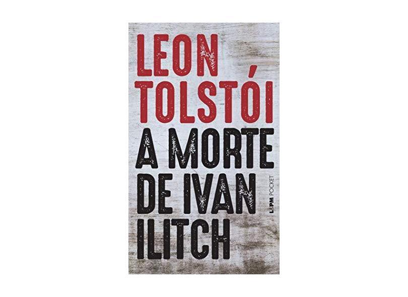 A Morte de Ivan Ilitch - Col. L&pm Pocket - Tolstoi, Leon - 9788525406002